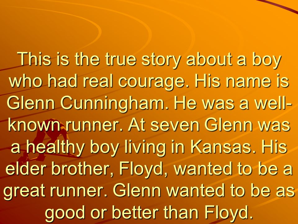 This is the true story about a boy who had real courage.