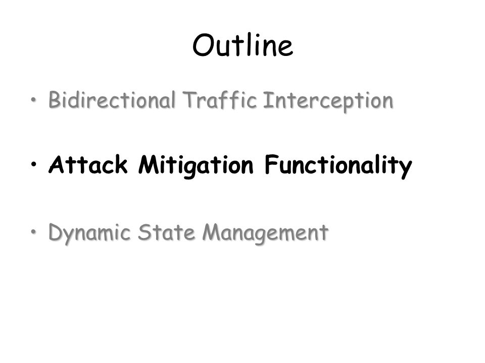 Outline Bidirectional Traffic InterceptionBidirectional Traffic Interception Attack Mitigation Functionality Dynamic State ManagementDynamic State Man
