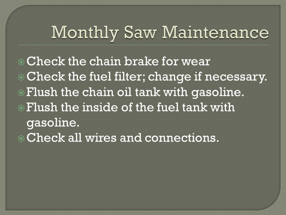  Check the chain brake for wear  Check the fuel filter; change if necessary.