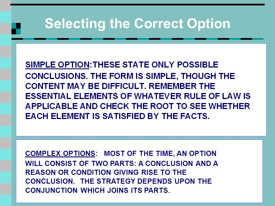 Selecting the Correct Option COMPLEX OPTIONS:MOST OF THE TIME, AN OPTION WILL CONSIST OF TWO PARTS: A CONCLUSION AND A REASON OR CONDITION GIVING RISE TO THE CONCLUSION.