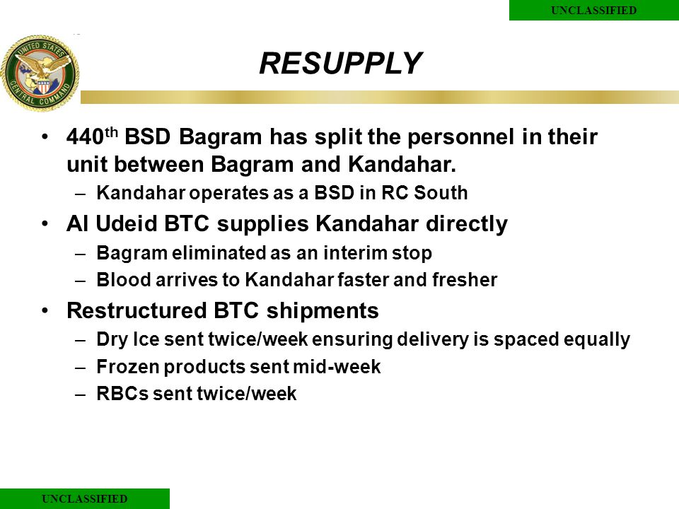 UNCLASSIFIED RESUPPLY 440 th BSD Bagram has split the personnel in their unit between Bagram and Kandahar.