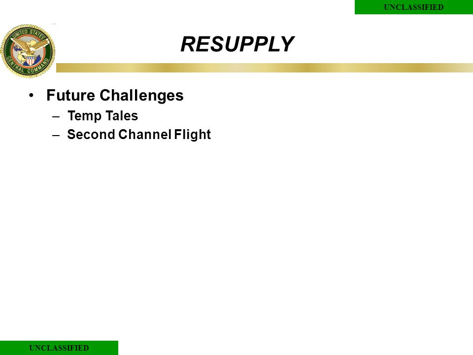 UNCLASSIFIED RESUPPLY Future Challenges –Temp Tales –Second Channel Flight