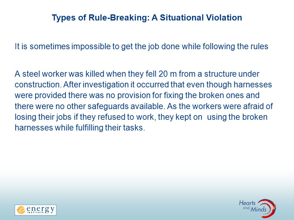 Types of Rule-Breaking: A Situational Violation It is sometimes impossible to get the job done while following the rules A steel worker was killed when they fell 20 m from a structure under construction.