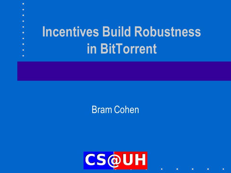 Incentives Build Robustness in BitTorrent Bram Cohen