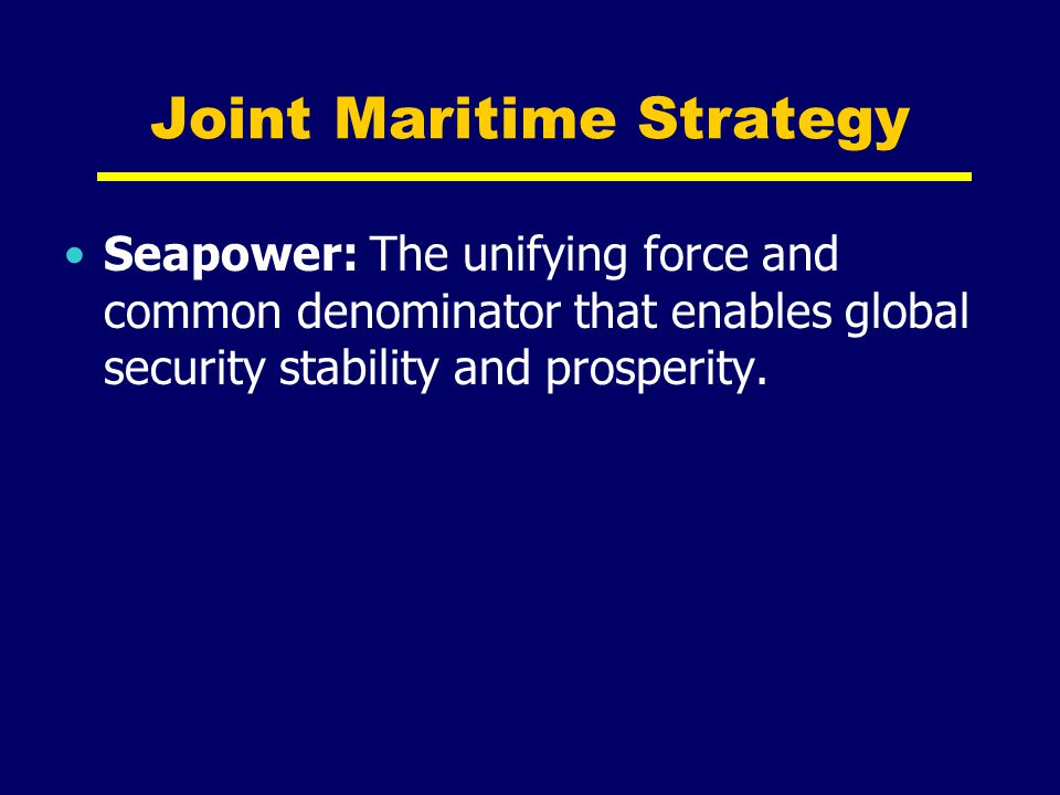 Sea Control and Maritime Supremacy Objectives Maintain use of the sea while denying its use to the enemy.