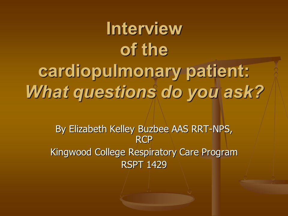 Interview of the cardiopulmonary patient: What questions do you ask.