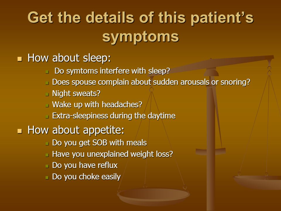 Get the details of this patient's symptoms How about sleep: How about sleep: Do symtoms interfere with sleep.