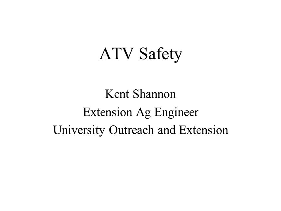 ATV Safety Kent Shannon Extension Ag Engineer University Outreach and Extension