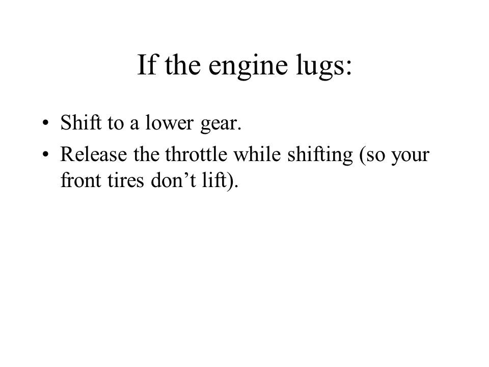 If the engine lugs: Shift to a lower gear.