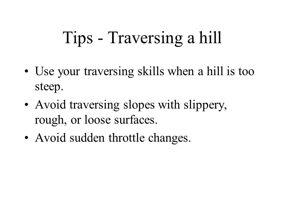 Tips - Traversing a hill Use your traversing skills when a hill is too steep.