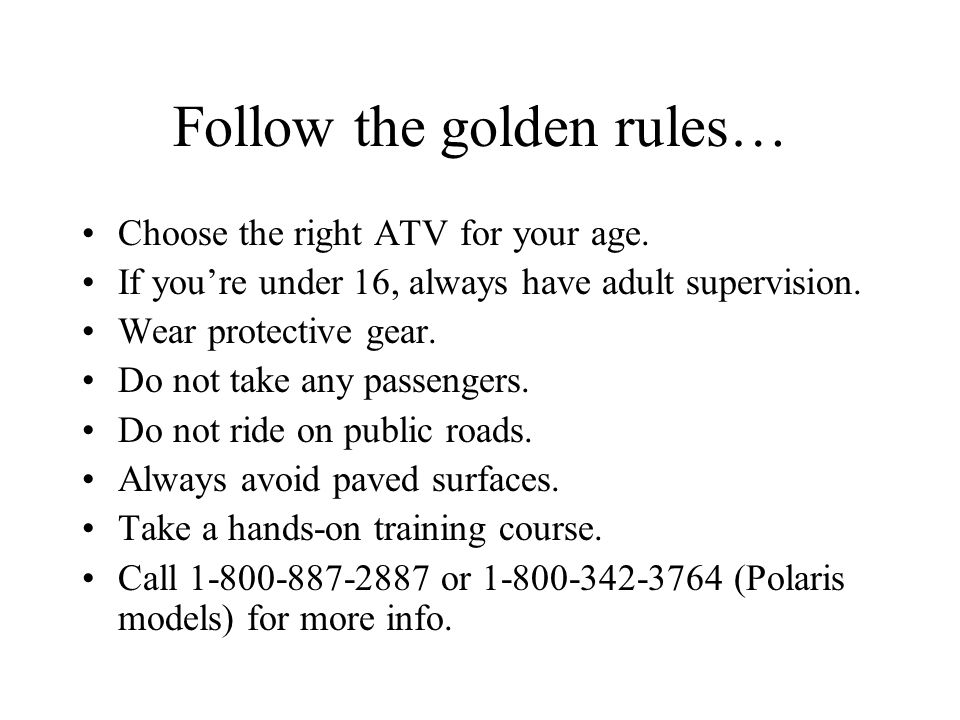 Follow the golden rules… Choose the right ATV for your age.