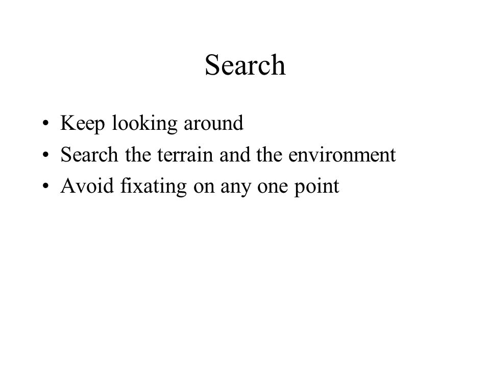 Search Keep looking around Search the terrain and the environment Avoid fixating on any one point
