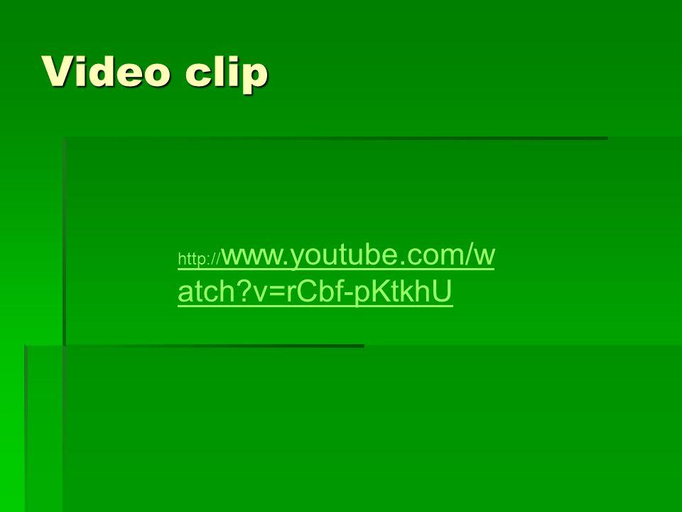 Video clip http:// www.youtube.com/w atch?v=rCbf-pKtkhU