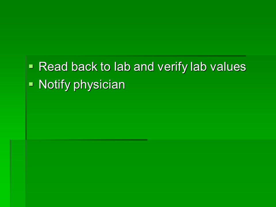  Read back to lab and verify lab values  Notify physician
