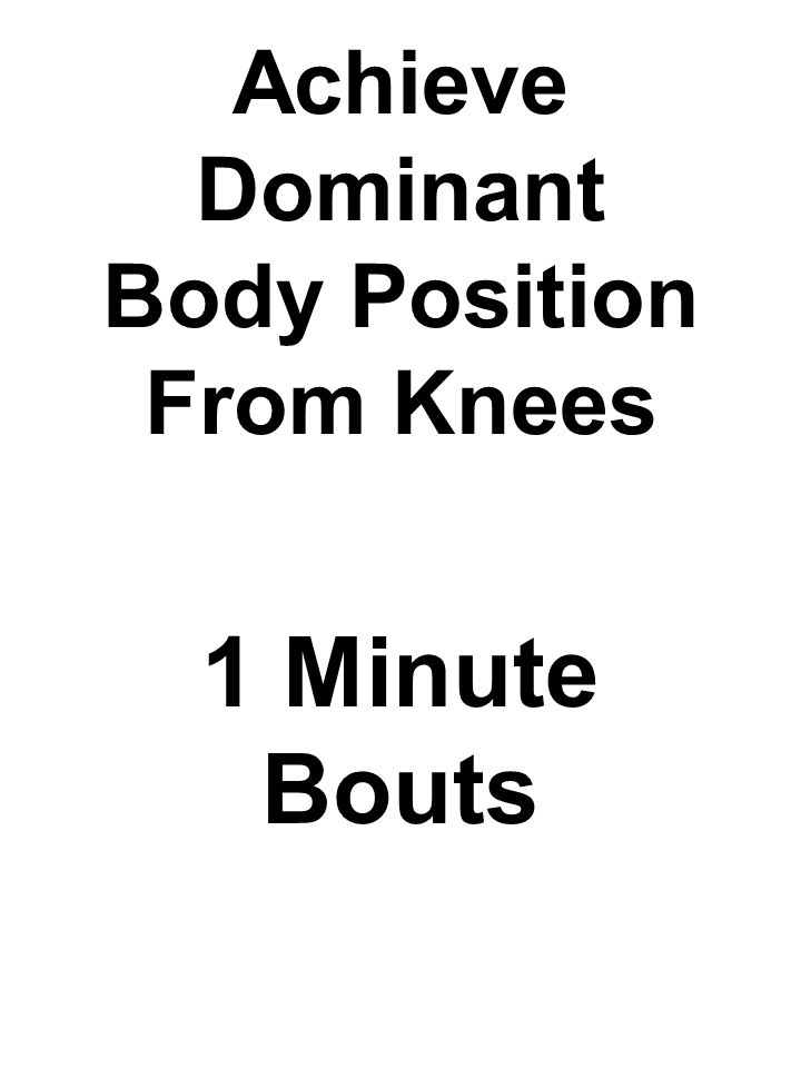 Achieve Dominant Body Position From Knees 1 Minute Bouts