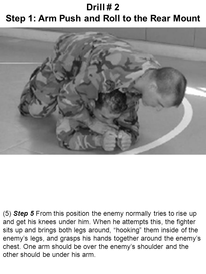 (5) Step 5 From this position the enemy normally tries to rise up and get his knees under him. When he attempts this, the fighter sits up and brings b