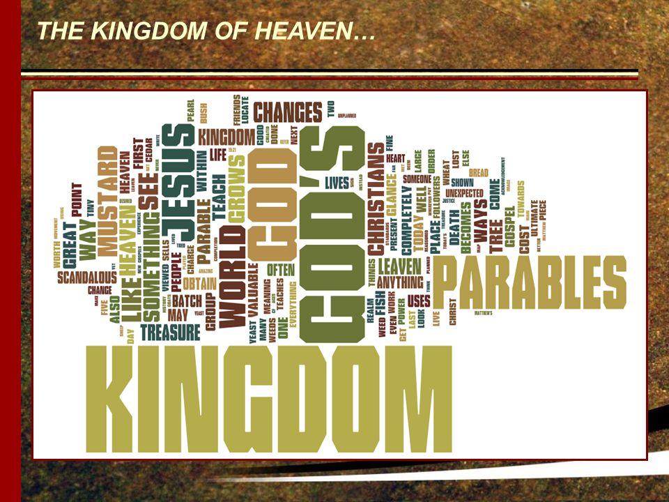 THE KINGDOM OF HEAVEN…