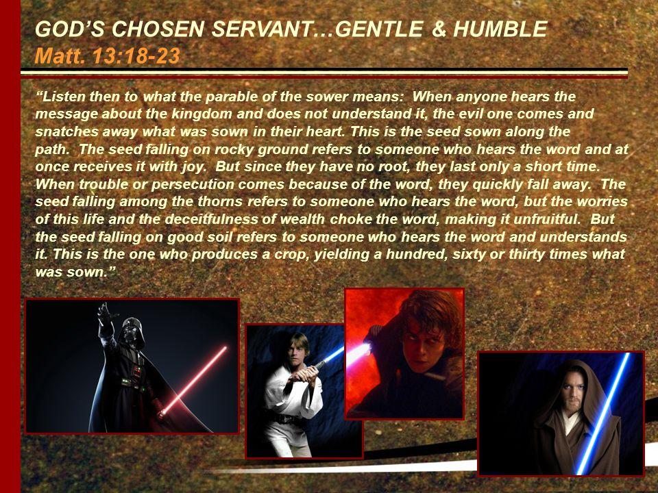 GOD'S CHOSEN SERVANT…GENTLE & HUMBLE Matt.