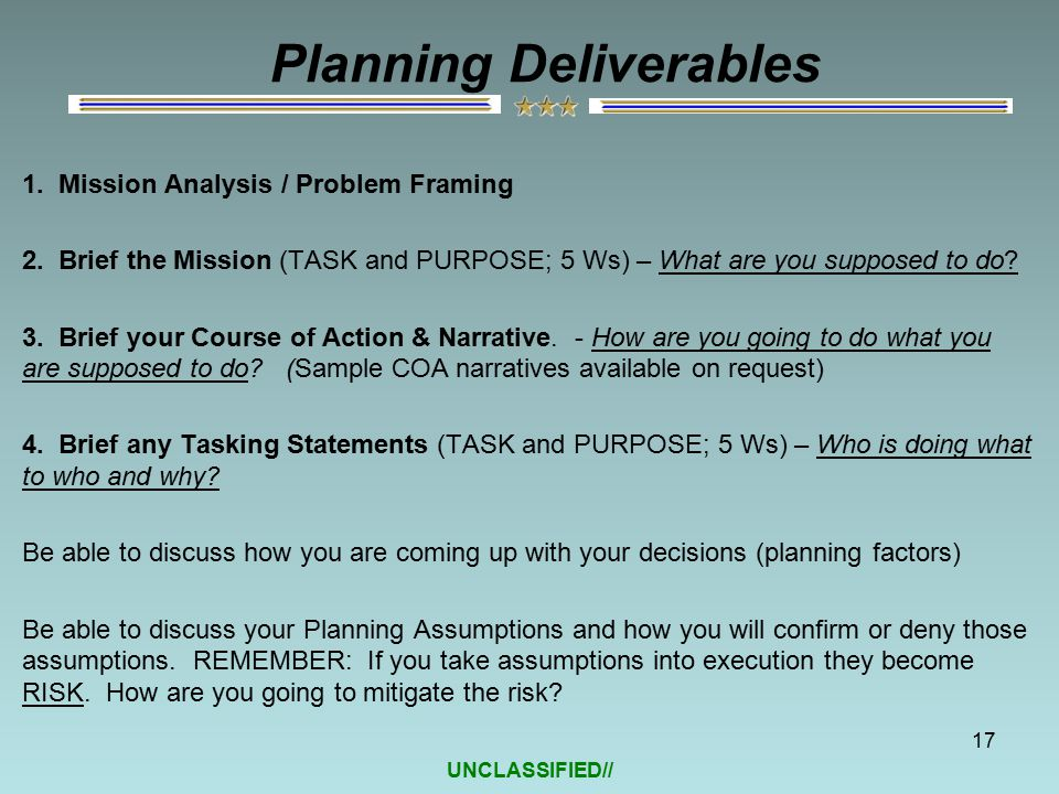 UNCLASSIFIED// Planning Deliverables 17 1. Mission Analysis / Problem Framing 2.