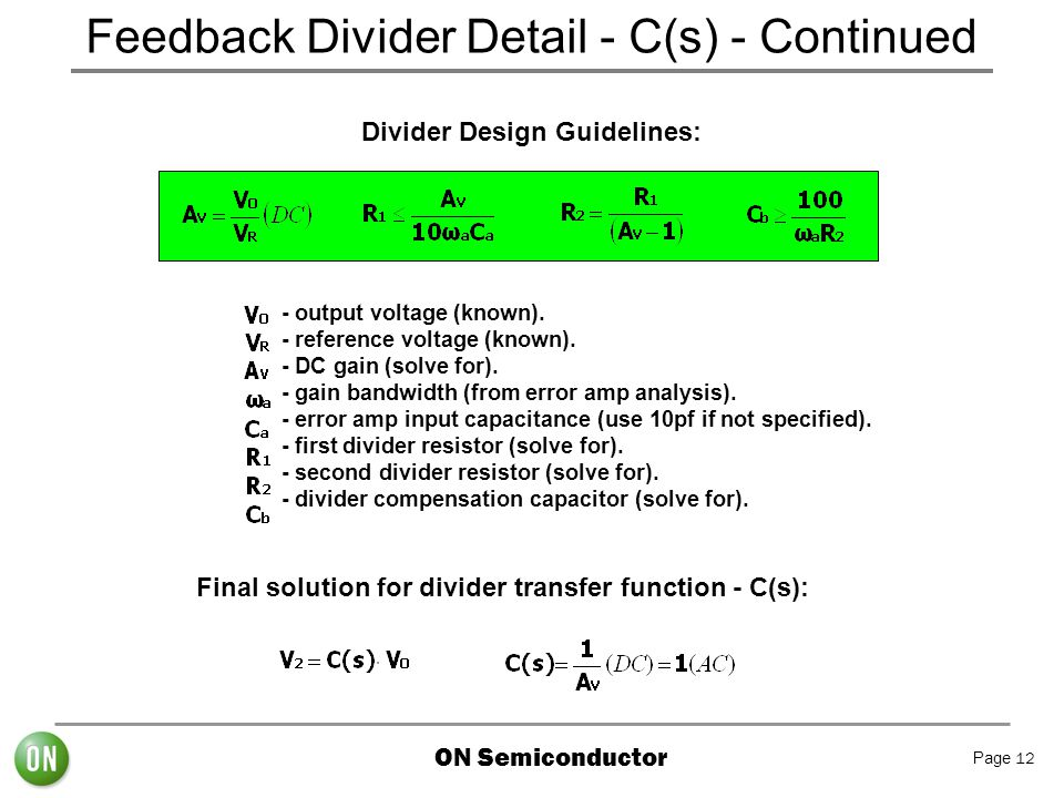 ON Semiconductor Page 12 Feedback Divider Detail - C(s) - Continued Divider Design Guidelines: - output voltage (known). - reference voltage (known).