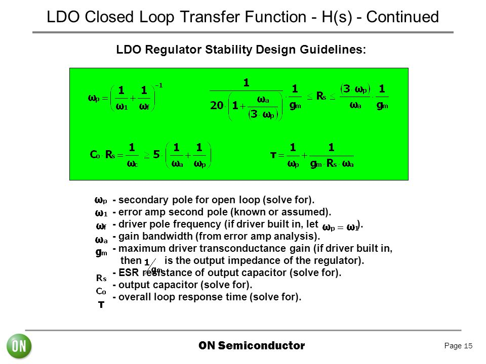 ON Semiconductor Page 15 LDO Closed Loop Transfer Function - H(s) - Continued LDO Regulator Stability Design Guidelines: - secondary pole for open loo