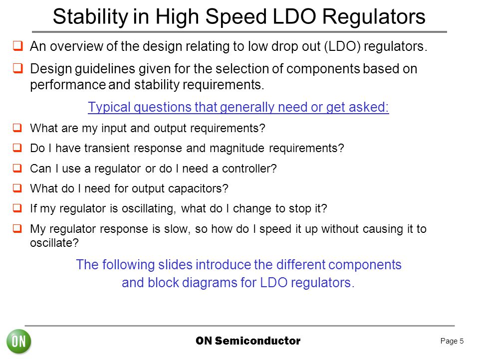 ON Semiconductor Page 5 Stability in High Speed LDO Regulators  An overview of the design relating to low drop out (LDO) regulators.  Design guideli