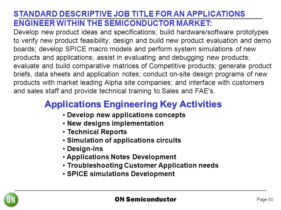 ON Semiconductor Page 50 STANDARD DESCRIPTIVE JOB TITLE FOR AN APPLICATIONS ENGINEER WITHIN THE SEMICONDUCTOR MARKET: Develop new product ideas and sp