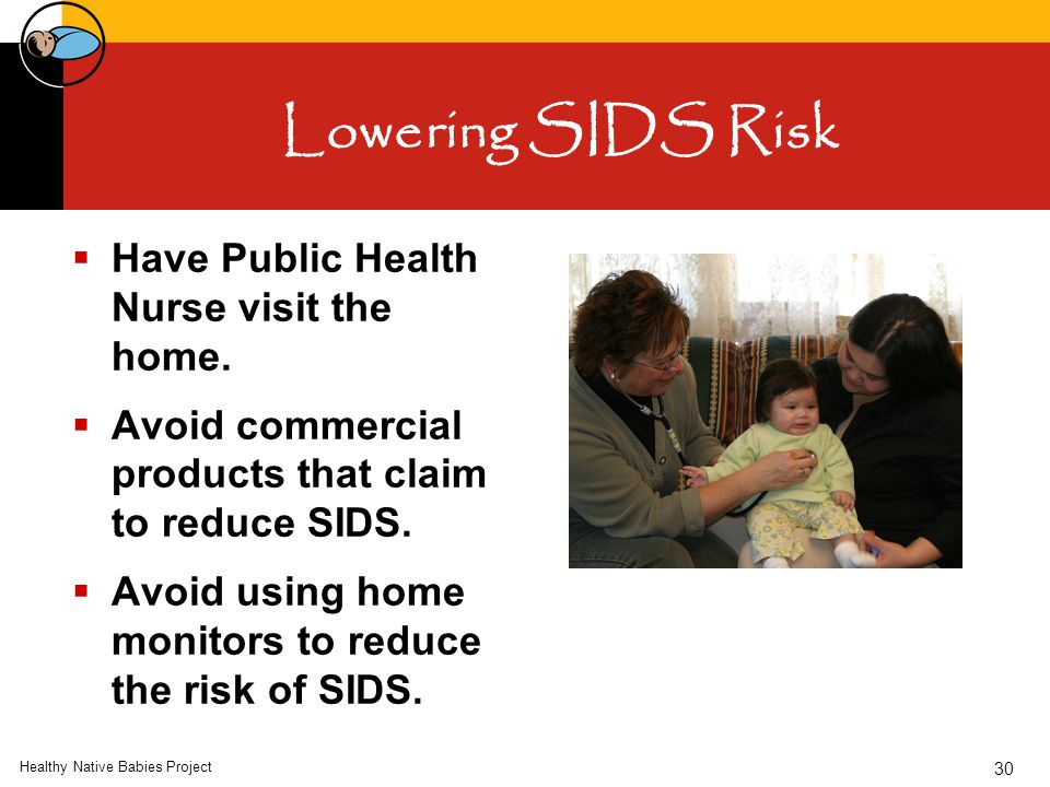 Healthy Native Babies Project 30 Lowering SIDS Risk  Have Public Health Nurse visit the home.