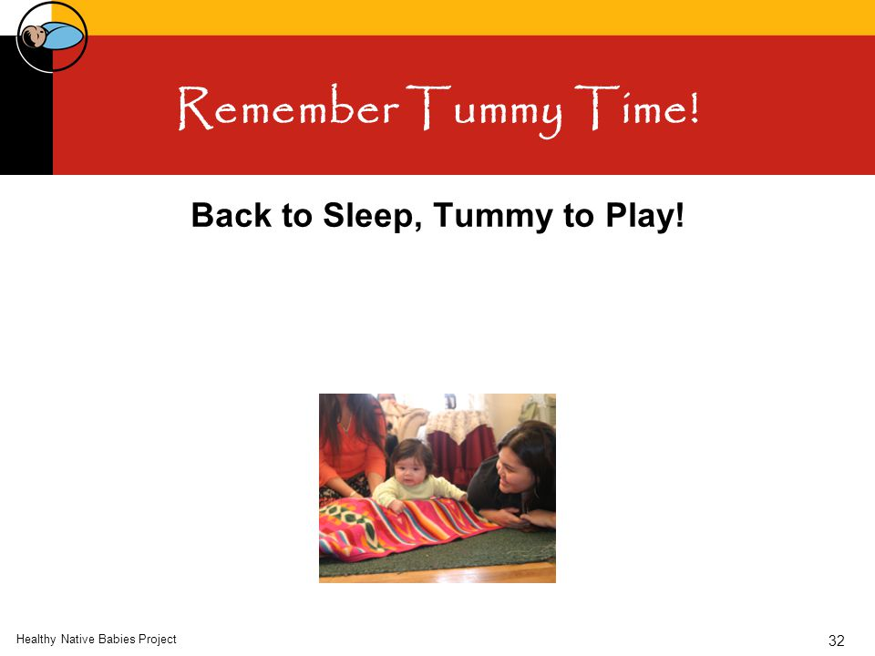 Remember Tummy Time! Back to Sleep, Tummy to Play! Healthy Native Babies Project 32
