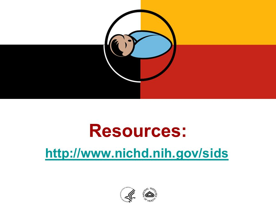 Resources: http://www.nichd.nih.gov/sids