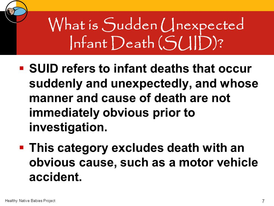 Healthy Native Babies Project 7 What is Sudden Unexpected Infant Death (SUID).