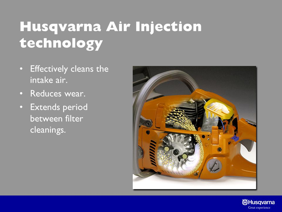 Husqvarna Air Injection technology Effectively cleans the intake air.
