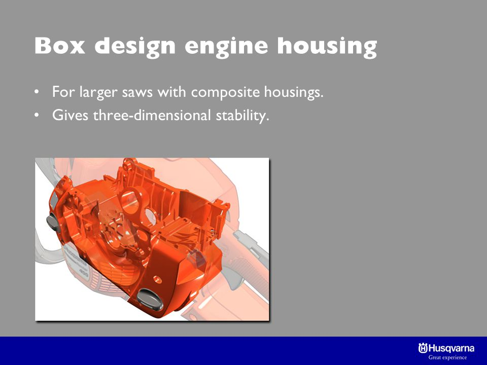 Box design engine housing For larger saws with composite housings.