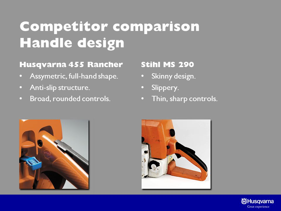 Competitor comparison Handle design Husqvarna 455 Rancher Assymetric, full-hand shape.