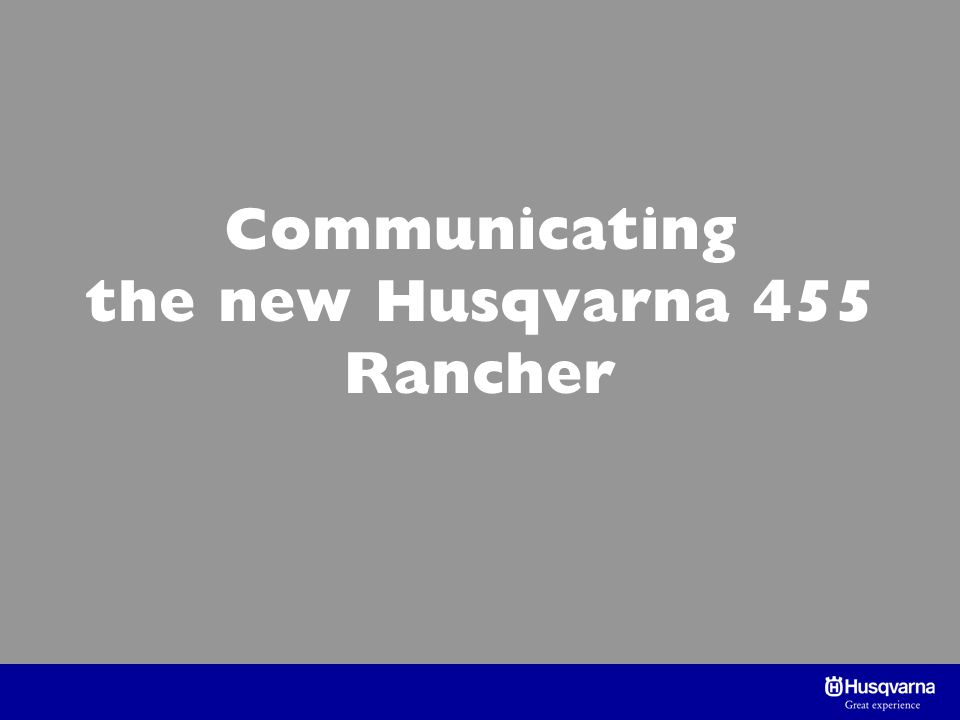Communicating the new Husqvarna 455 Rancher