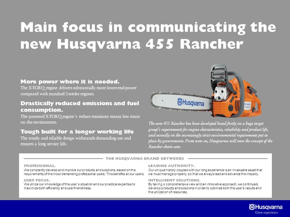 Main focus in communicating the new Husqvarna 455 Rancher THE HUSQVARNA BRAND KEYWORDS PROFESSIONAL.