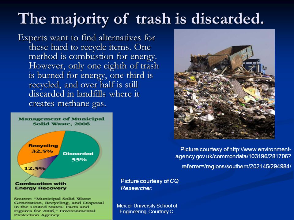 Mercer University School of Engineering, Courtney C. The majority of trash is discarded. Experts want to find alternatives for these hard to recycle i