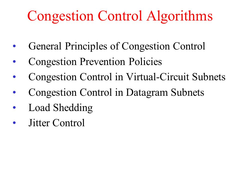 Congestion Control Algorithms General Principles of Congestion Control Congestion Prevention Policies Congestion Control in Virtual-Circuit Subnets Co