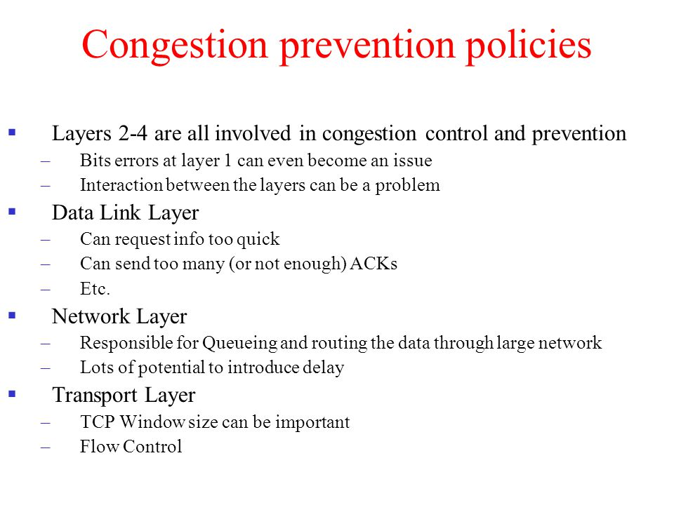Congestion prevention policies  Layers 2-4 are all involved in congestion control and prevention –Bits errors at layer 1 can even become an issue –In