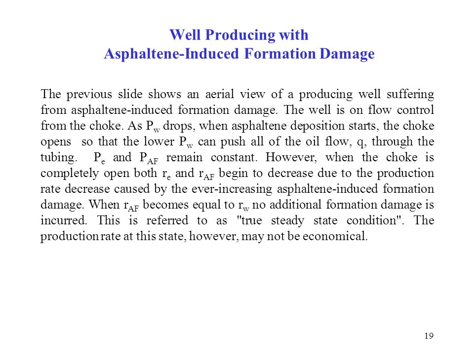 19 Well Producing with Asphaltene-Induced Formation Damage The previous slide shows an aerial view of a producing well suffering from asphaltene-induc
