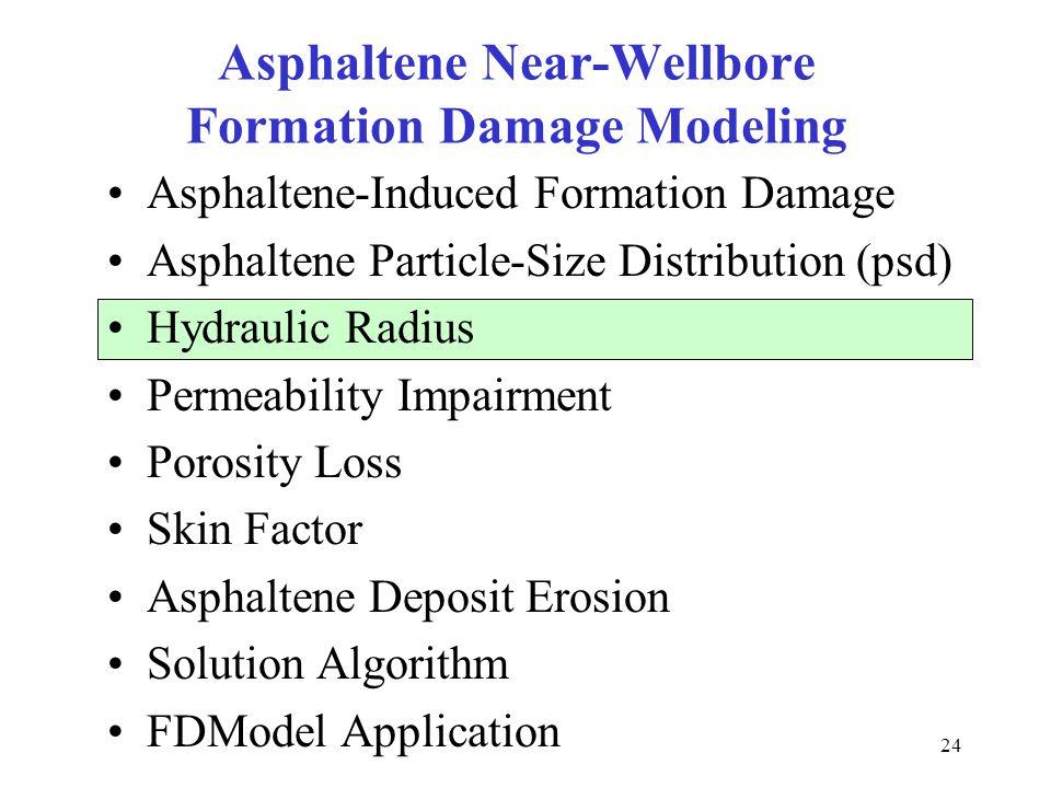 24 Asphaltene Near-Wellbore Formation Damage Modeling Asphaltene-Induced Formation Damage Asphaltene Particle-Size Distribution (psd) Hydraulic Radius