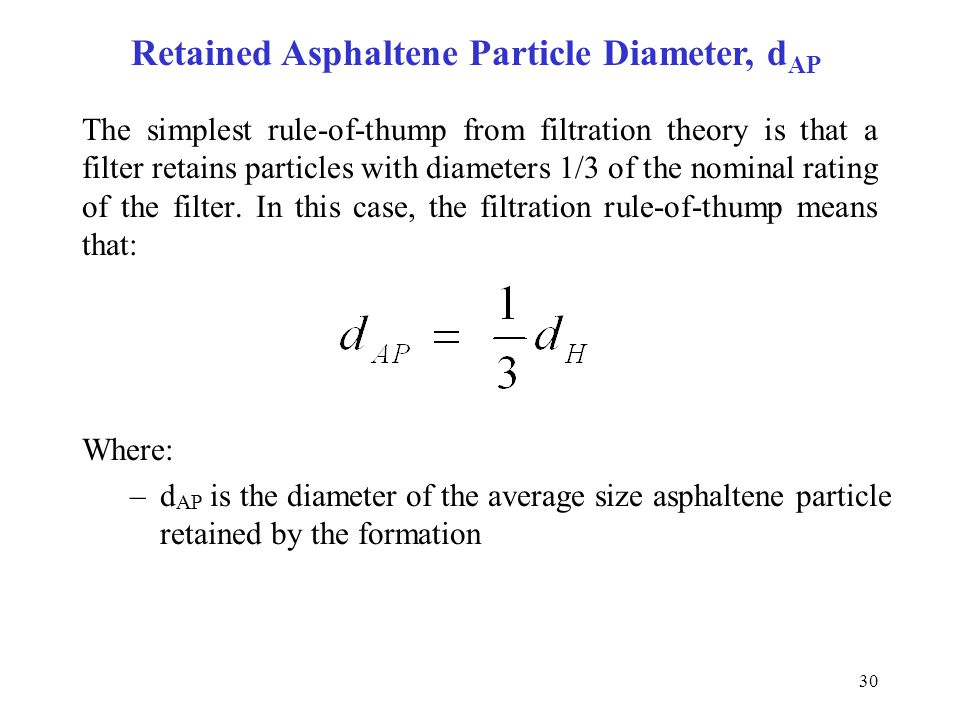 30 The simplest rule-of-thump from filtration theory is that a filter retains particles with diameters 1/3 of the nominal rating of the filter. In thi