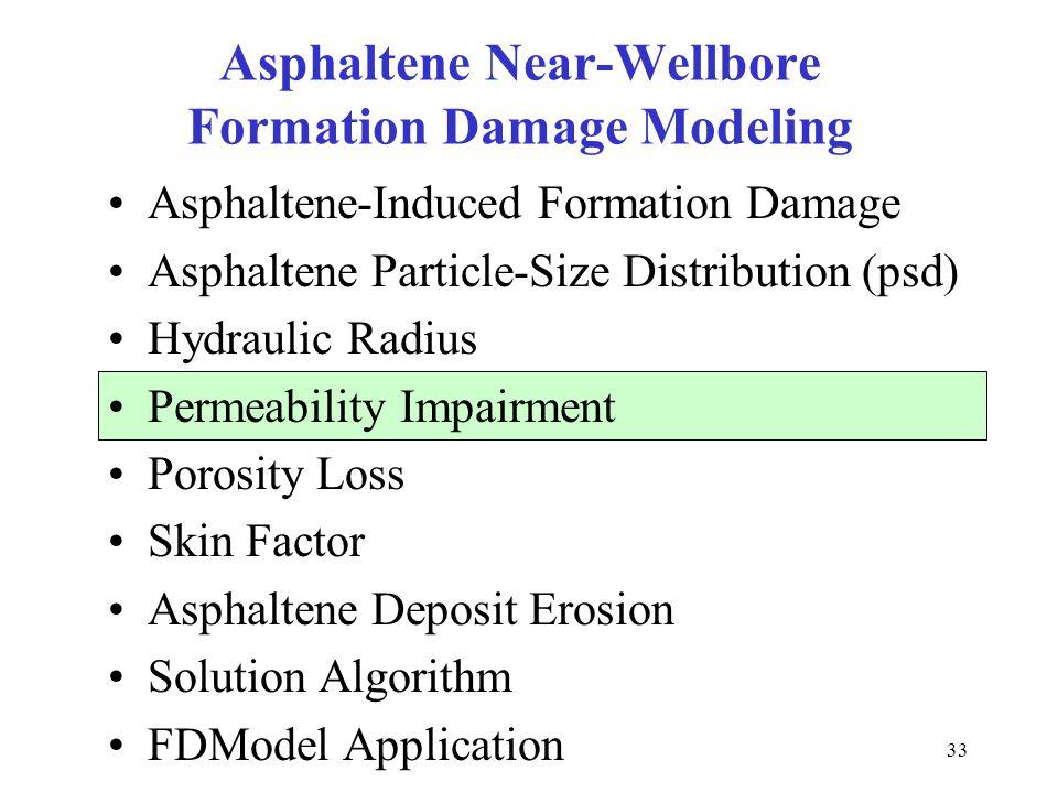 33 Asphaltene Near-Wellbore Formation Damage Modeling Asphaltene-Induced Formation Damage Asphaltene Particle-Size Distribution (psd) Hydraulic Radius