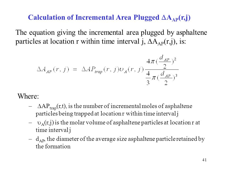 41 The equation giving the incremental area plugged by asphaltene particles at location r within time interval j,  A AP (r,j), is: Where: –  AP trap