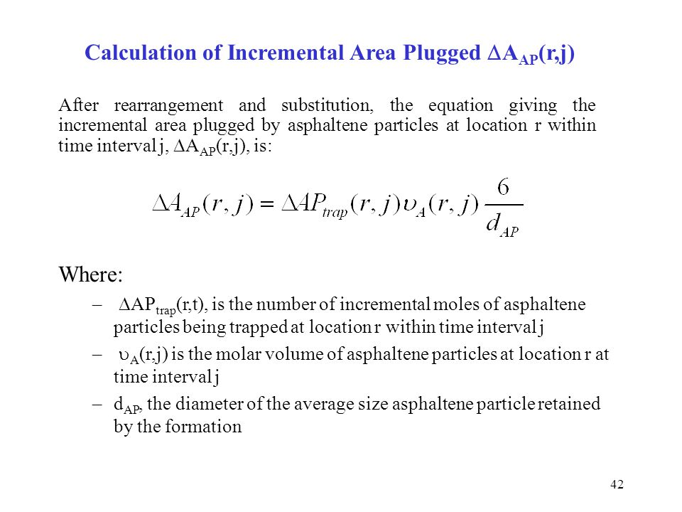 42 After rearrangement and substitution, the equation giving the incremental area plugged by asphaltene particles at location r within time interval j