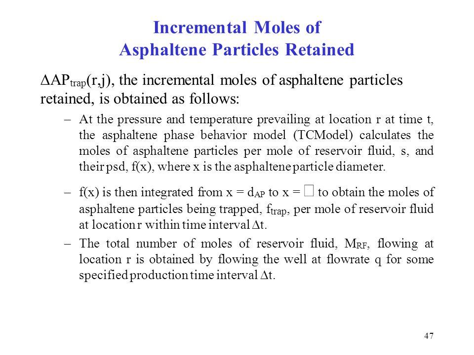 47 Incremental Moles of Asphaltene Particles Retained  AP trap (r,j), the incremental moles of asphaltene particles retained, is obtained as follows: