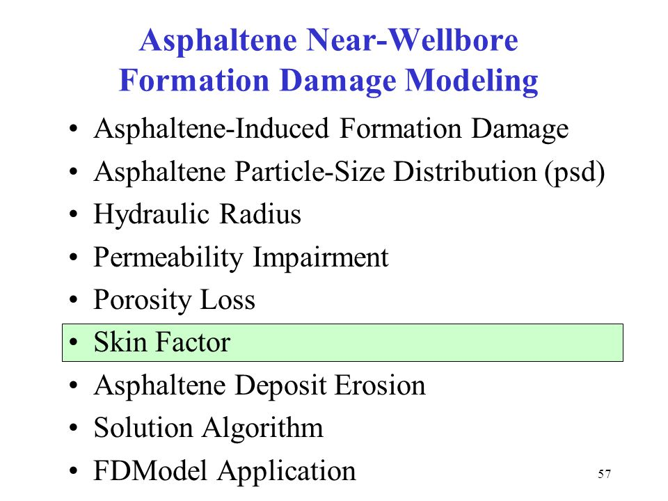 57 Asphaltene Near-Wellbore Formation Damage Modeling Asphaltene-Induced Formation Damage Asphaltene Particle-Size Distribution (psd) Hydraulic Radius