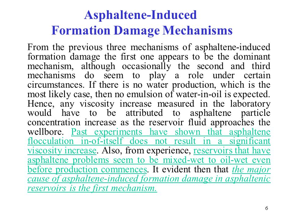 6 Asphaltene-Induced Formation Damage Mechanisms From the previous three mechanisms of asphaltene-induced formation damage the first one appears to be