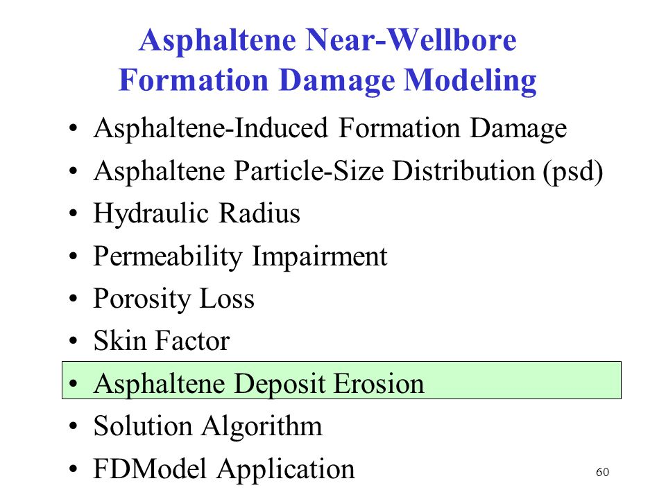 60 Asphaltene Near-Wellbore Formation Damage Modeling Asphaltene-Induced Formation Damage Asphaltene Particle-Size Distribution (psd) Hydraulic Radius