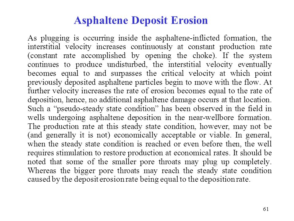 61 Asphaltene Deposit Erosion As plugging is occurring inside the asphaltene-inflicted formation, the interstitial velocity increases continuously at